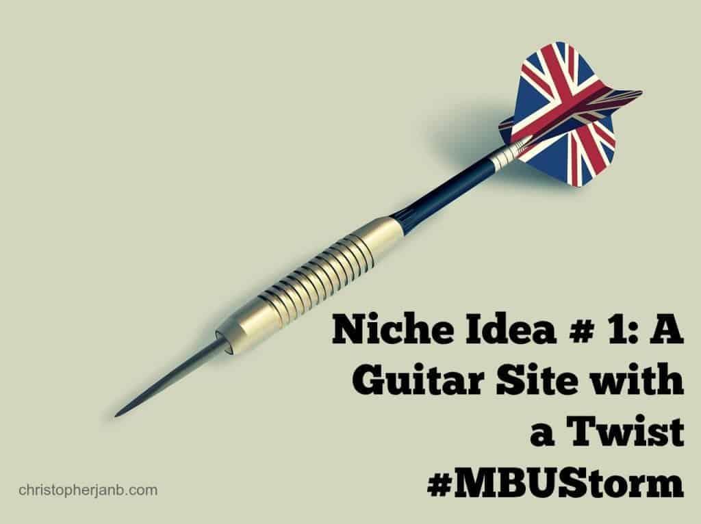 A Guitar Site Niche Idea with a Twist #MBUStorm