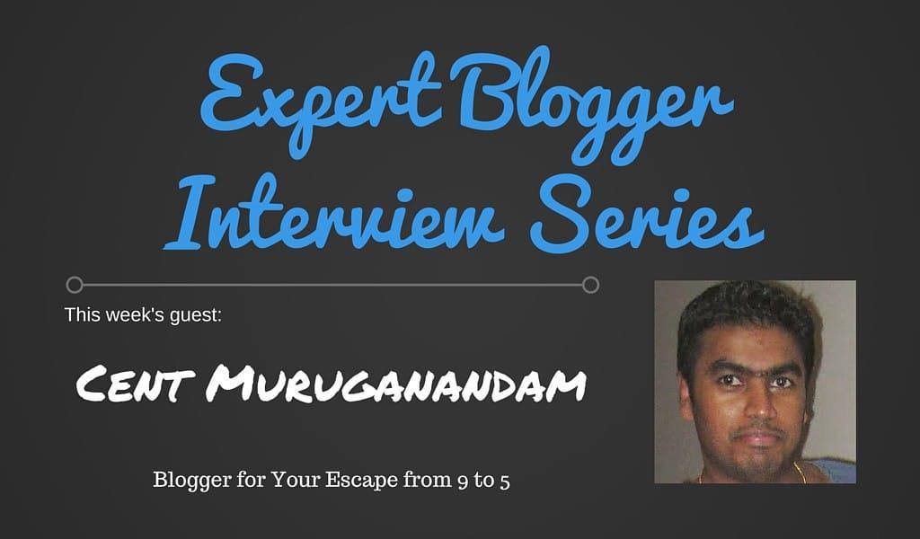 Expert Blogger Interview Series - Cent Muruganandam