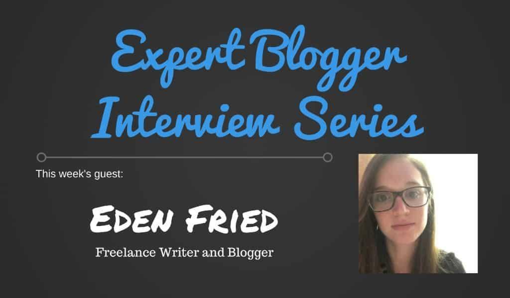 Expert Blogger Interview ~ Eden Fried