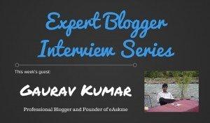 Expert Blogger Interview: Gaurav Kumar 4