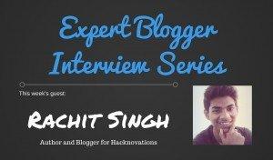 Expert Blogging Interview: Rachit Singh 1
