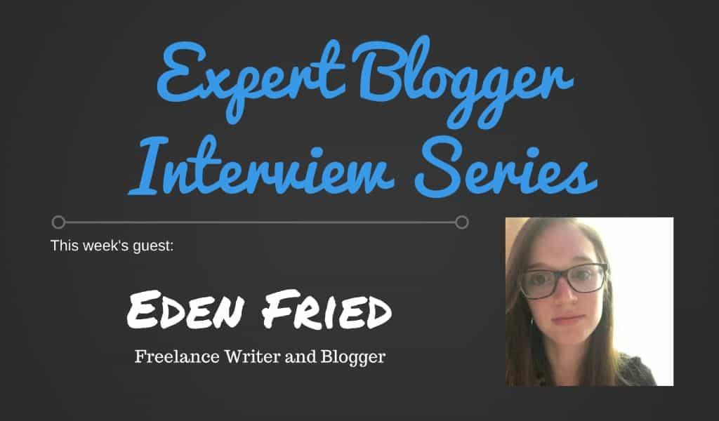 Expert Blogger Interview: Eden Fried 1